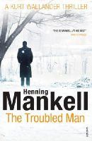 Mankell, Henning - The Troubled Man: A Kurt Wallander Mystery - 9780099548409 - V9780099548409