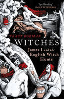 Borman, Tracy - Witches: James I and the English Witch Hunts - 9780099549147 - V9780099549147