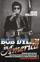 Wilentz, Sean - Bob Dylan in America - 9780099549291 - V9780099549291