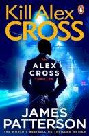 James Patterson - Kill Alex Cross (Alex Cross 18) - 9780099550044 - KRA0009142