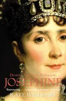 Williams, Kate - Josephine: Desire, Ambition, Napoleon - 9780099551423 - 9780099551423