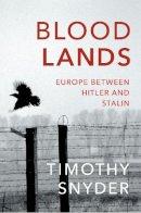 Snyder, Timothy - Bloodlands: Europe between Hitler and Stalin - 9780099551799 - 9780099551799