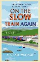 Williams, Michael - On the Slow Train Again - 9780099552857 - V9780099552857