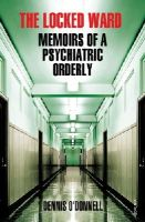 O'Donnell, Dennis - The Locked Ward: Memoirs of a Psychiatric Orderly - 9780099554356 - 9780099554356