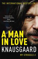 Knausgaard, Karl Ove - A Man in Love: My Struggle: 2 - 9780099555179 - V9780099555179