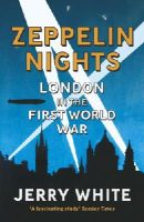 White, Jerry - Zeppelin Nights: London in the First World War - 9780099556046 - V9780099556046