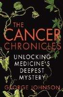 Johnson, George - The Cancer Chronicles: Unlocking Medicine's Deepest Mystery - 9780099556053 - V9780099556053