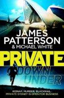 Patterson, James, White, Michael - Private Down Under - 9780099557173 - 9780099557173