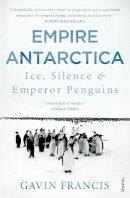 Francis, Gavin - Empire Antarctica - 9780099565963 - V9780099565963