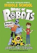 Patterson, James - House of Robots: Robots Go Wild! - 9780099568322 - 9780099568322
