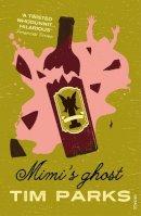 Parks, Tim - Mimi's Ghost - 9780099572602 - V9780099572602