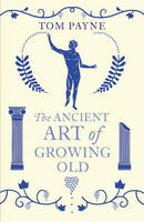 Payne, Professor Tom - The Ancient Art of Growing Old - 9780099573180 - V9780099573180