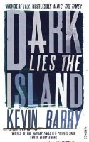 Barry, Kevin - Dark Lies the Island - 9780099575078 - V9780099575078
