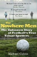 Calvin, Michael - The Nowhere Men: The Unknown Story of Football's True Talent Spotters - 9780099580263 - 9780099580263