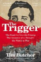 Butcher, Tim - The Trigger: The Hunt for Gavrilo Princip - the Assassin Who Brought the World to War - 9780099581338 - 9780099581338