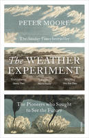 Moore, Peter - The Weather Experiment: The Pioneers Who Sought to See the Future - 9780099581673 - V9780099581673