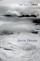 Barry Lopez - Arctic Dreams - 9780099583455 - V9780099583455