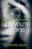 Hayes, Samantha - Until You're Mine - 9780099584827 - V9780099584827