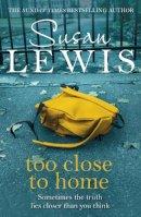 Lewis, Susan - Too Close to Home - 9780099586487 - KRA0009508