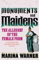 Marina Warner - Monuments and Maidens: The Allegory of the Female Form - 9780099588818 - V9780099588818