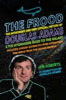 Roberts, Jem - The Frood: The Authorised and Very Official History of Douglas Adams & The Hitchhiker's Guide to the Galaxy - 9780099590767 - V9780099590767