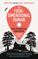 Scott, Laurence - The Four-Dimensional Human: Ways of Being in the Digital World - 9780099591894 - V9780099591894