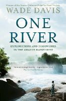 Davis, Wade - One River: Explorations and Discoveries in the Amazon Rain Forest - 9780099592969 - V9780099592969