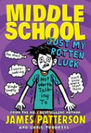 Patterson, James - Middle School: Just My Rotten Luck - 9780099596455 - 9780099596455