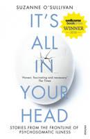 O'Sullivan, Suzanne - It's All in Your Head: True Stories of Imaginary Illness - 9780099597858 - 9780099597858