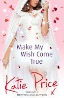 Price, Katie - Make My Wish Come True - 9780099598947 - 9780099598947