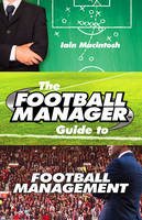 Macintosh, Iain - The Football Manager Guide to Football Management - 9780099599388 - V9780099599388