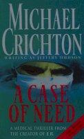 Crichton, Michael, Crichton, Michael, Crichton, Michael, Crichton, Michael - A Case Of Need - 9780099601012 - KRF0029826