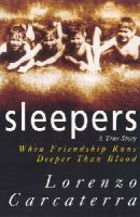 Carcaterra, Lorenzo - Sleepers:  A True Story When Friendship Runs Deeper Than Blood - 9780099628712 - KRA0009129