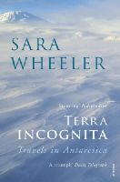 Wheeler, Sara - Terra Incognita: Travels in Antarctica - 9780099731818 - KSC0001932