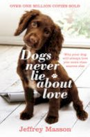 Masson, Jeffrey - Dogs Never Lie About Love - 9780099740612 - V9780099740612