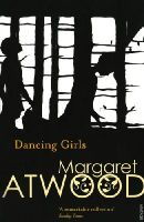 Atwood, Margaret - Dancing Girls and Other Stories - 9780099741114 - V9780099741114