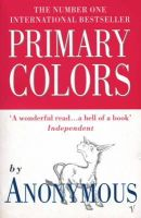 Anonymous - Primary Colors: A Novel of Politics - 9780099743613 - KLJ0001913