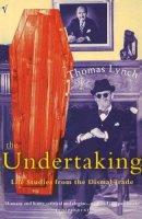 Lynch, Thomas - Undertaking: Life Studies from the Dismal Trade - 9780099767312 - KSS0002175