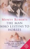 Roberts, Monty - Man Who Listens to Horses - 9780099794615 - KLJ0001757
