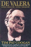 Coogan, Tim Pat - De Valera: Long Fellow, Long Shadow - 9780099958604 - KKD0003539