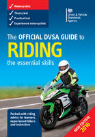 Driver and Vehicle Standards Agency (DVSA) - The Official DSA Guide to Riding: The Essential Skills - 9780115534140 - V9780115534140