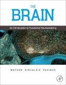 Watson, Charles; Kirkcaldie, Matthew; Paxinos, George - The Brain - 9780123738899 - V9780123738899