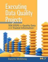 McGilvray, Danette - Executing Data Quality Projects: Ten Steps to Quality Data and Trusted Information (TM) - 9780123743695 - V9780123743695