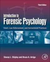 Shipley, Stacey L., Arrigo, Bruce A. - Introduction to Forensic Psychology, Third Edition: Court, Law Enforcement, and Correctional Practices - 9780123821690 - V9780123821690
