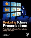 Carter, Matt - Designing Science Presentations - 9780123859693 - V9780123859693