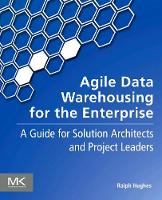 Hughes, Ralph - Agile Data Warehousing for the Enterprise: A Guide for Solution Architects and Project Leaders - 9780123964649 - V9780123964649