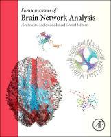Fornito, Alex, Zalesky, Andrew, Bullmore, Edward - Fundamentals of Brain Network Analysis - 9780124079083 - V9780124079083