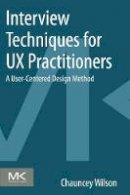 Wilson, Chauncey - Interview Techniques for UX Practitioners - 9780124103931 - V9780124103931