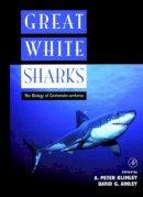 Ainley, Klimley - Great White Sharks - 9780124150317 - V9780124150317