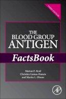 Reid, Marion; Lomas-Francis, Christine; Olsson, Martin L. - The Blood Group Antigen FactsBook - 9780124158498 - V9780124158498